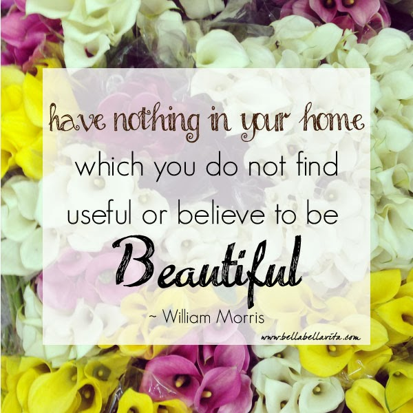 "William Morris quote ""have nothing in your home which you do not find useful or believe to be beautiful"""