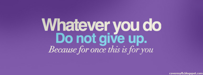 Dont Give Up Quote Facebook Cover  Facebook Covers, FB Covers, Facebook...