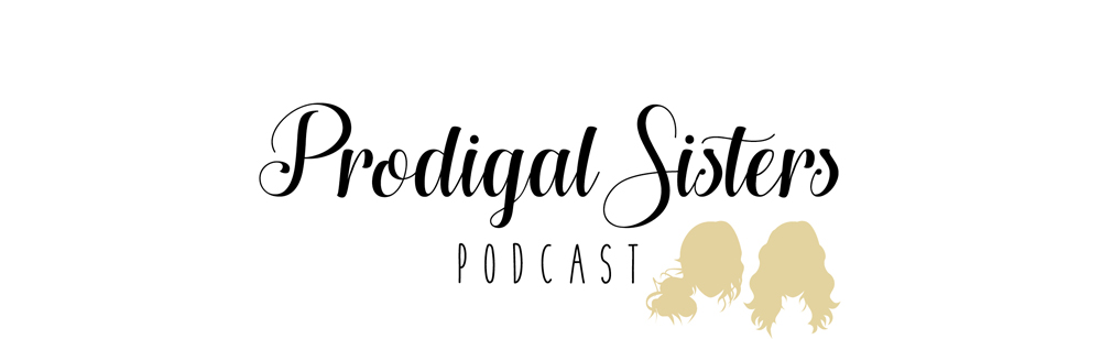 the PRODIGAL SISTERS PODCAST