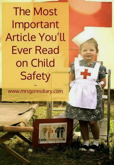http://mrsgoresdiary.com/2014/06/20/the-most-important-article-youll-ever-read-on-child-safety/