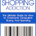 Shopping Addiction - Free Kindle Non-Fiction
