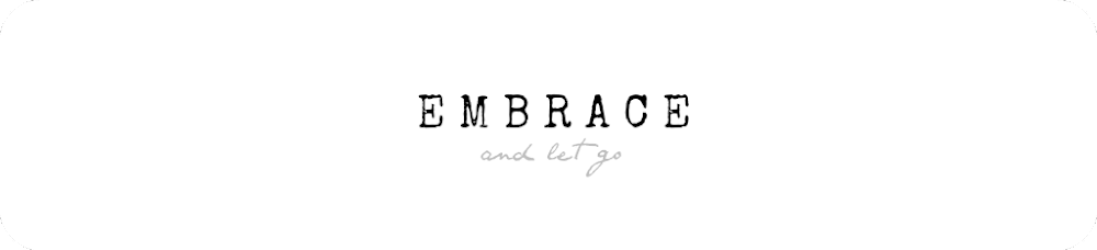 Embrace and Let Go
