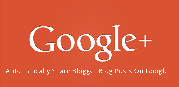 Automatically Share Your Blog Posts On Google+ In Blogger