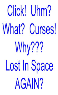 Click- Uhm? - What?- Curses! - Lost In Space Again?