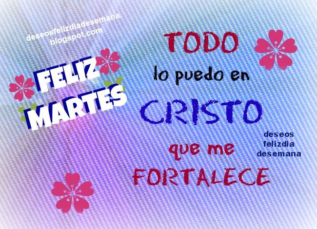 Feliz Martes sabiendo que todo lo puedes hacer. Te deseo feliz martes, imágenes cristianas del martes, versículo bíblico, versos Biblia para amigos facebook, postales cristianas, frases aliento.