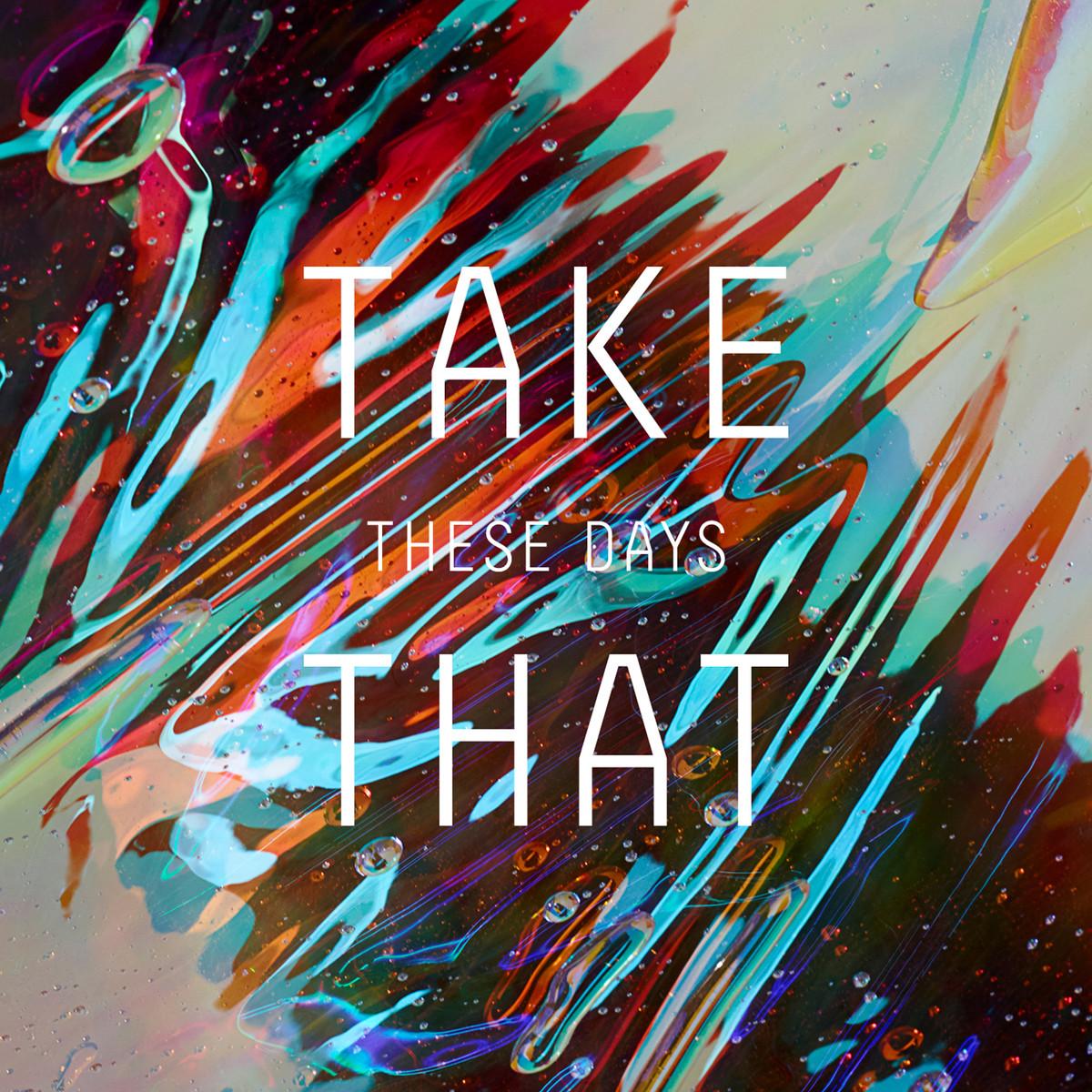 "CHART RIGGER: Take That Premiere New Single ""These Days ... Take That Album"
