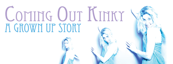 Coming Out Kinky, A Grown Up Story
