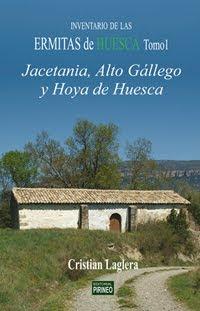 ERMITAS DE HUESCA TOMO I (JACETANIA, ALTO GÁLLEGO Y HOYA DE HUESCA)