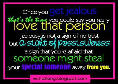 Once you get jealous that's the time you could say you really love that person.