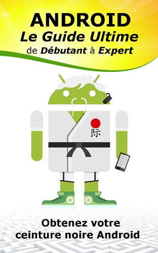 Android - Le Guide Ultime de Débutant à Expert