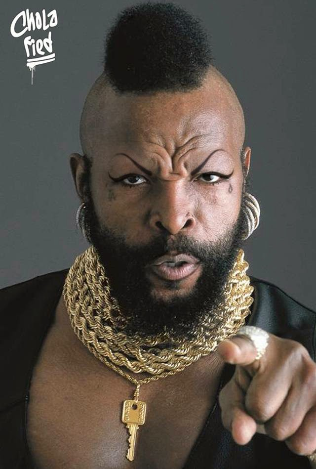 Chola Mr. T – No Hoop Earrings? I Pity the Foo