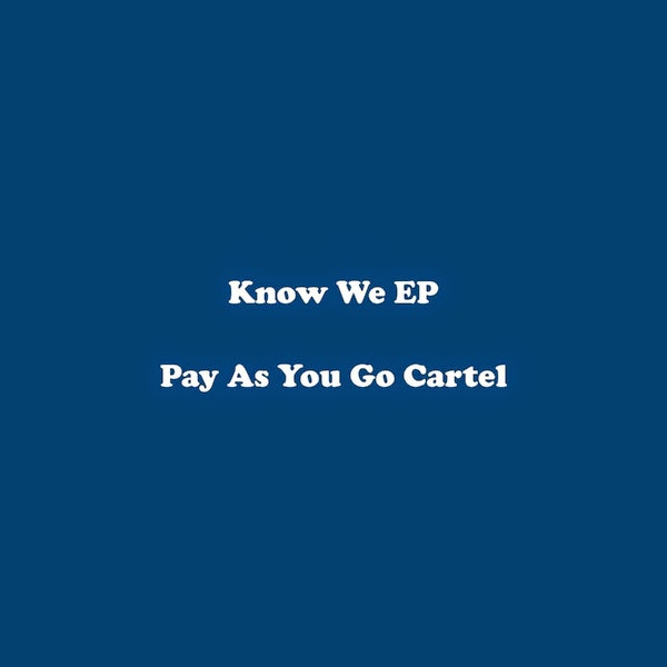 Pay As You Go Cartel - Know We EP Cover