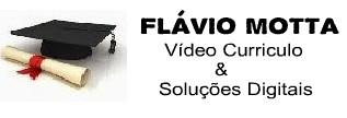 Vídeo Currículo e Soluções de Flávio U. L. Motta