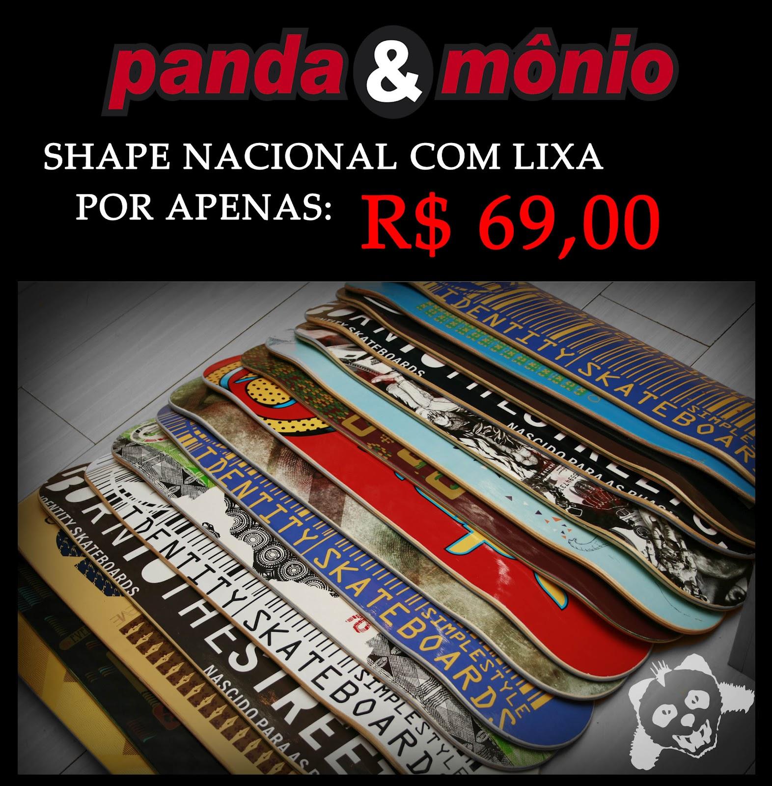 17d6e0b6b1130 Venha buscar seu shape novo na Panda Mônio! Promoção de shapes nacionais  com lixa por apenas R  69,00. Confira aqui os modelos!