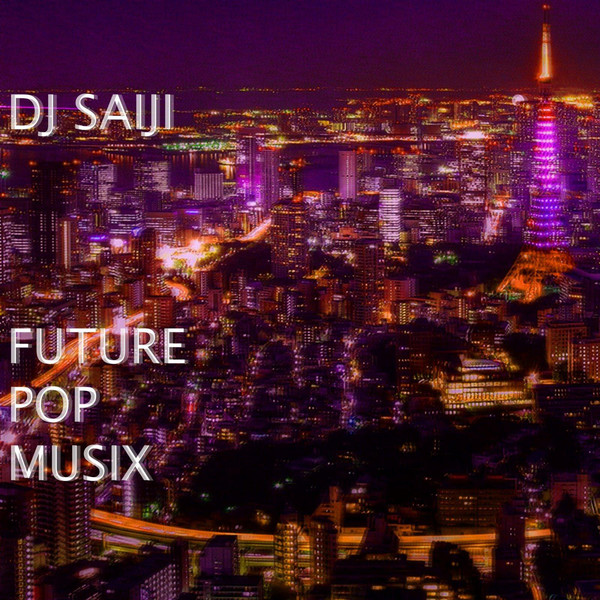 [Album] DJ SAIJI – FUTURE POP MUSIX (2016.04.06/MP3/RAR)