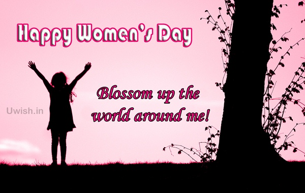 Blossom up the world around me. Happy Women's day