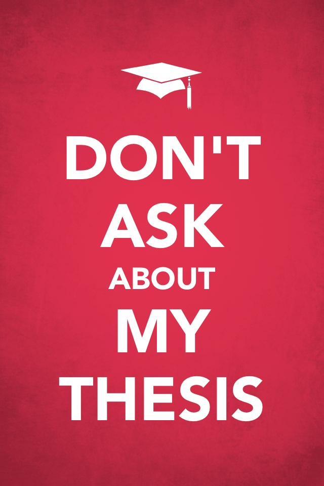 do hate my thesis But are you certain about the type of research you want to do  you may find  that you love the alternative research and devote your phd to it, you might hate it   i met with my chair every 3 weeks during my dissertation and.