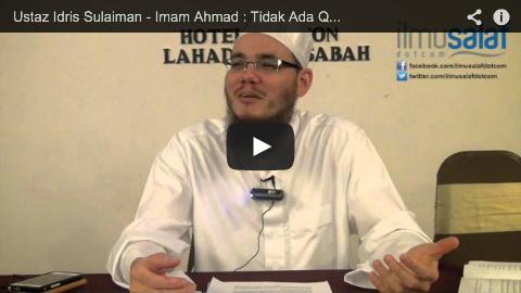 Ustaz Idris Sulaiman – Imam Ahmad : Tidak Ada Qias dalam Sunnah