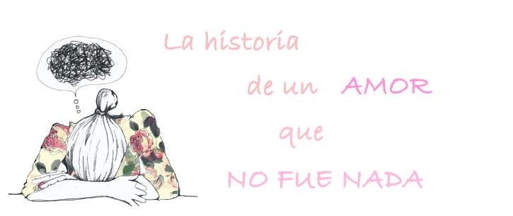 ! La Historia de un amor que no fue nada (u)