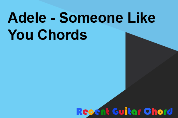 Adele - Someone Like You Chords