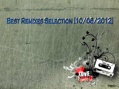 Best Remixes Selection [10/06/2012]