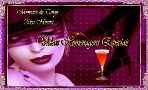Videos -  HOMENAGENS ESPECIAIS - Momentos de Tango