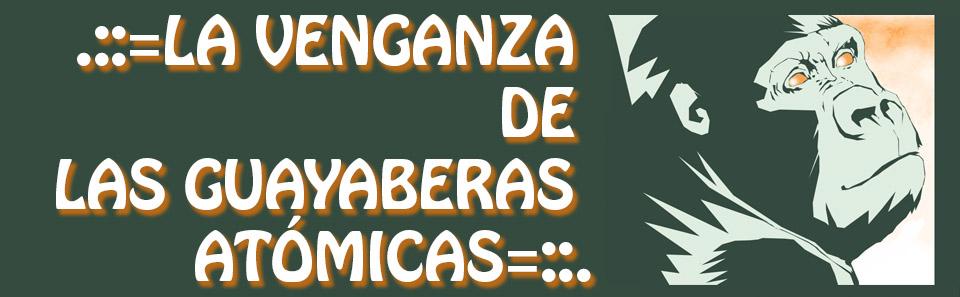 ..::= La venganza de las guayaberas atómicas =::..