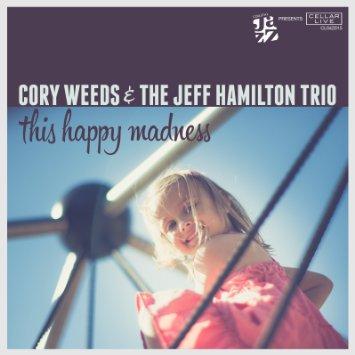 CORY WEEDS / JEFF HAMILTON TRIO:  HAPPY MADNESS