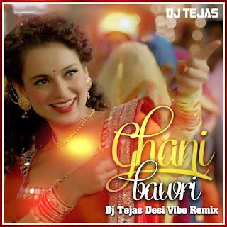 Ghani+Bawri+Desi+vibe–Mix+DJ+Tejas+Remix+Tanu+Weds+Manu+Returns