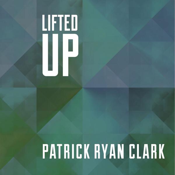 Patrick Ryan Clark - Lifted Up (2013)