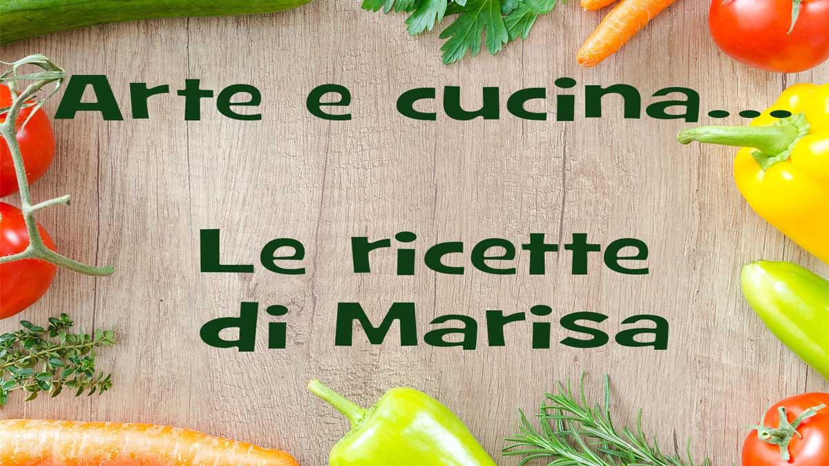 Arte e cucina...le ricette di Marisa