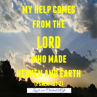 My help comes from the Lord who made heaven and earth. Psalm 121:2