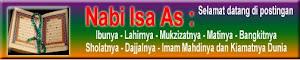 Nabi Isa : Ibunya - Lahirnya - Mukzizatnya - Matinya - Bangkitnya Sholatnya - Dajjalnya - Imam Mahd
