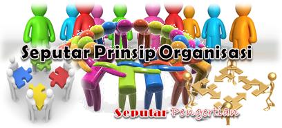 Seputar Prinsip Organisasi