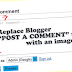 "Change Your  Blogger ""Post A Comment"" Message"
