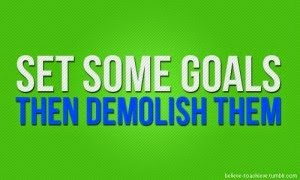 set goals then demolish them, set goals