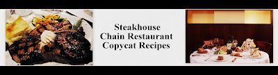 Steakhouse Chain Restaurant Recipes