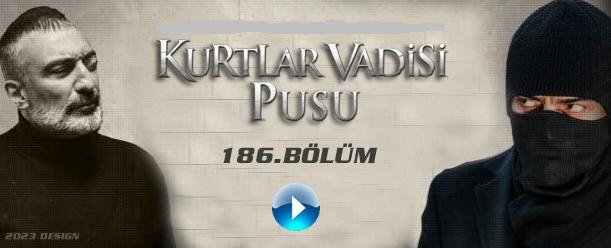 Kurtlar Vadisi Pusu 186 Bölüm izle Tek Parça Full HD