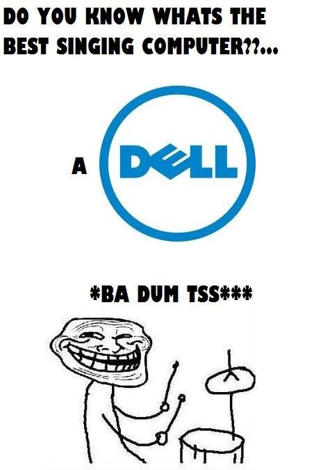 Do You Know Whats The Best Singing Computer - A Dell - Ba Dum Tss