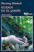 http://www.bizarriasdebelisa.com/2013/11/huesos-en-el-jardin-henning-mankell.html