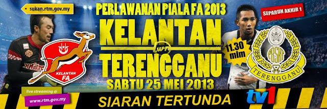 Live Streaming Kelantan vs Terengganu 25 Mei 2013 - Separuh Akhir Pertama Piala FA 2013