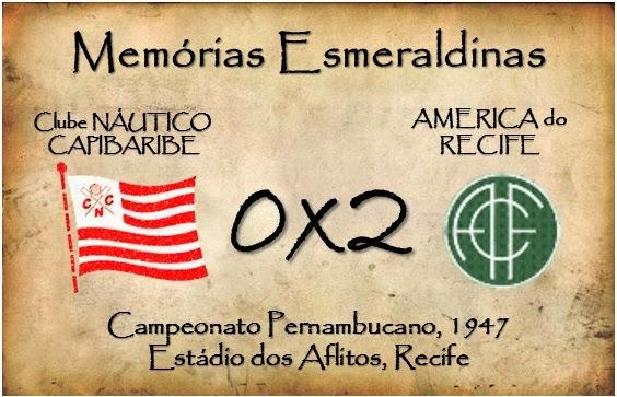 MEMÓRIAS ESMERALDINAS: Náutico 0x2 América,em junho de 1947