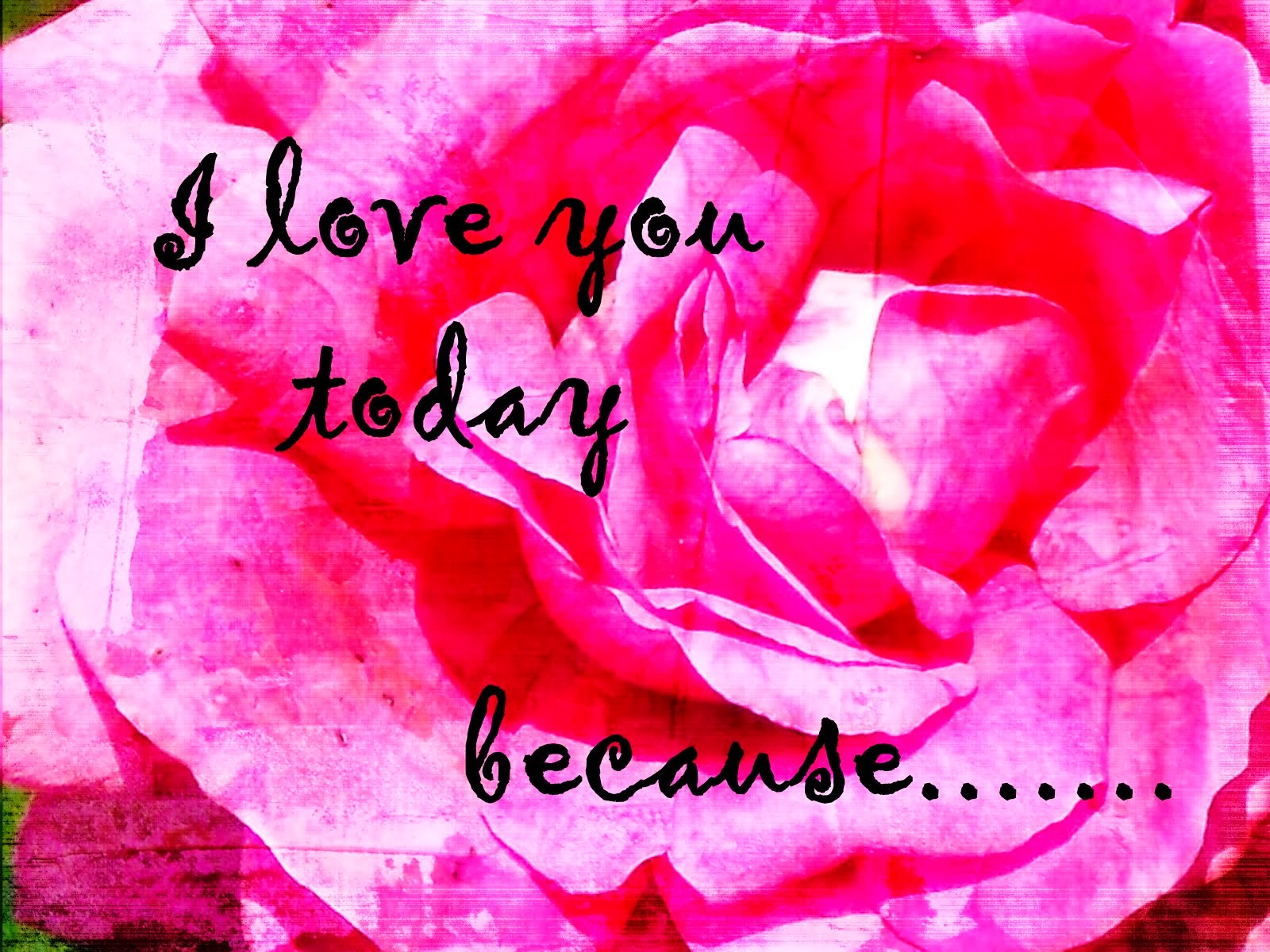 I love you today ....