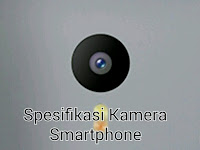 Mengenal spesifikasi Kamera Smartphone
