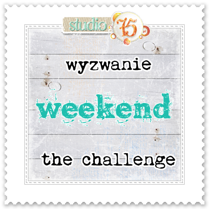 http://studio75pl.blogspot.com/2015/01/wyzwanie-weekendowe-weekend-challenge.html