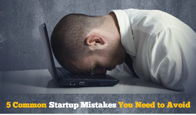 5 Common Startup Mistakes You Need to Avoid