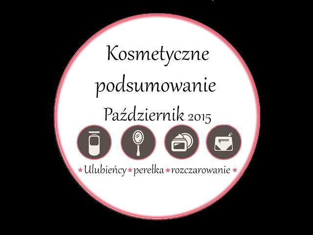 Kosmetyczne podsumowanie październik 2015 | Ulubieńcy października | Perełka | Rozczarowanie.
