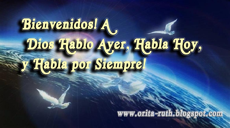 ¡¡Dios Hablo Ayer , Habla Hoy ,y lo hara Por Siempre!!
