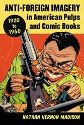 ***New Book! - Anti-Foreign Imagery in American Pulps and Comic Books, 1920-1960***