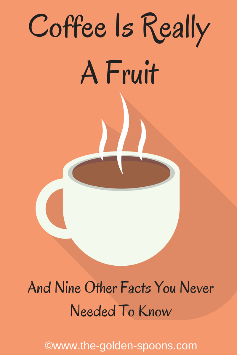 the golden spoons coffee is really a fruit and nine other